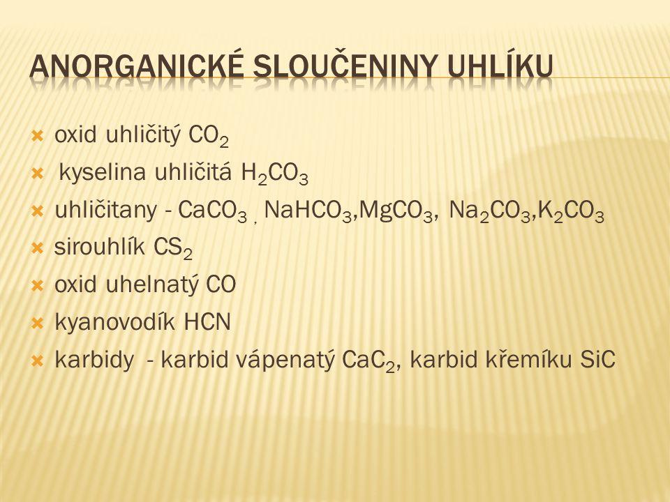  oxid uhličitý CO 2  kyselina uhličitá H 2 CO 3  uhličitany - CaCO 3, NaHCO 3,MgCO 3, Na 2 CO 3,K 2 CO 3  sirouhlík CS 2  oxid uhelnatý CO  kyan