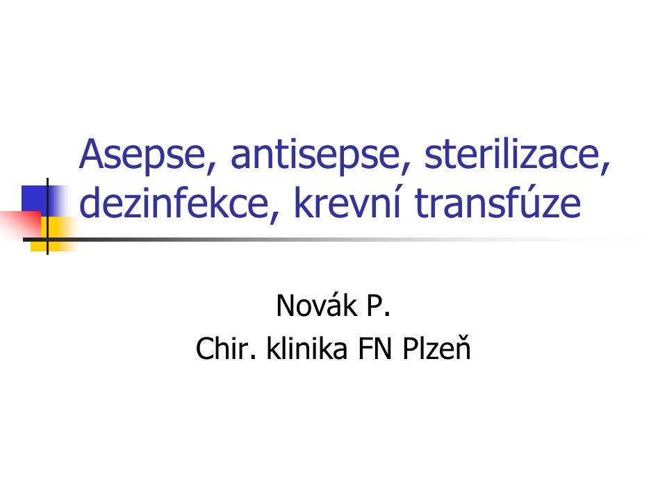Asepse, antisepse, sterilizace, dezinfekce, krevní transfúze Novák P. Chir. klinika FN Plzeň
