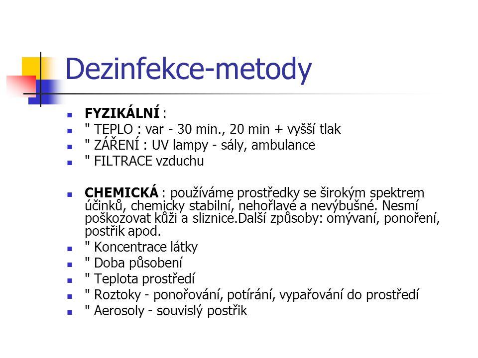Dezinfekce-metody - znalost hygienickoepidemiologické situace - opatření navrhuje lékař - provádí kvalifikovaný personál - znalost ohniska nákazy - znalost cesty nákazy - střídání desinfekčních prostředků