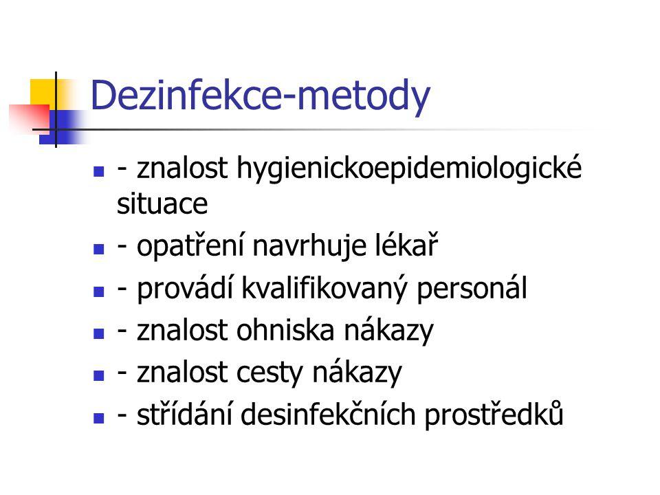 Dezinfekce-metody - znalost hygienickoepidemiologické situace - opatření navrhuje lékař - provádí kvalifikovaný personál - znalost ohniska nákazy - zn