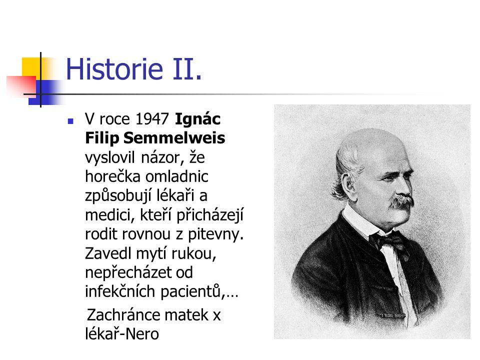 Historie II. V roce 1947 Ignác Filip Semmelweis vyslovil názor, že horečka omladnic způsobují lékaři a medici, kteří přicházejí rodit rovnou z pitevny