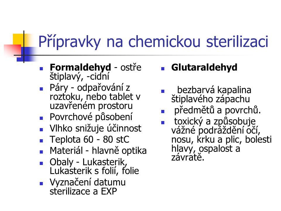 Přípravky na chemickou sterilizaci Formaldehyd - ostře štiplavý, -cidní Páry - odpařování z roztoku, nebo tablet v uzavřeném prostoru Povrchové působe