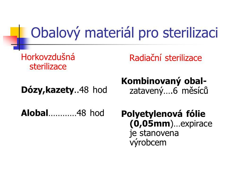 Obalový materiál pro sterilizaci Formaldehydová sterilizace Lukasterik-uzavřený lepením nebo dvojitý obal……..3 měsíce Kombinovaný obal- zatavený..6 měsíců Polyetylenová fólie……...6 měsíců Etylenoxidová sterilizace Kombinovaný obal (papír,fólie)- zatavený….6 měsíců Polyetylenová fólie (0,05mm)- zatavená…..6měsíců