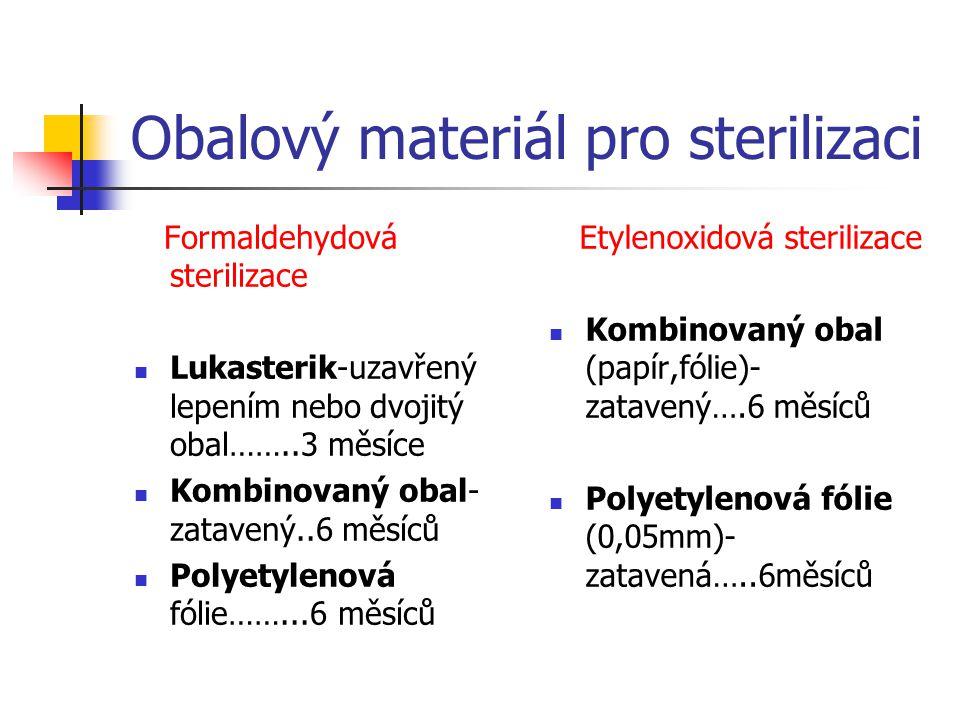 Obalový materiál pro sterilizaci Formaldehydová sterilizace Lukasterik-uzavřený lepením nebo dvojitý obal……..3 měsíce Kombinovaný obal- zatavený..6 mě