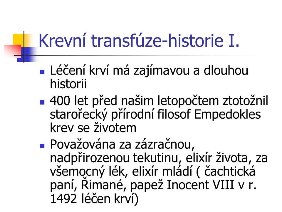 Krevní transfúze-historie I. Léčení krví má zajímavou a dlouhou historii 400 let před našim letopočtem ztotožnil starořecký přírodní filosof Empedokle