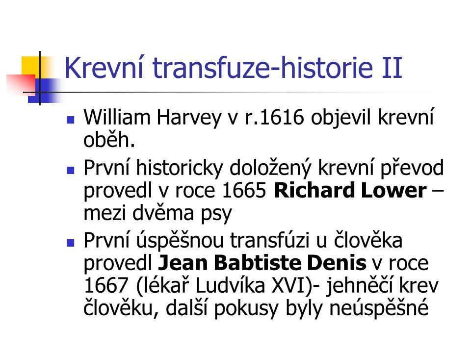 Krevní transfuze-historie II William Harvey v r.1616 objevil krevní oběh. První historicky doložený krevní převod provedl v roce 1665 Richard Lower –