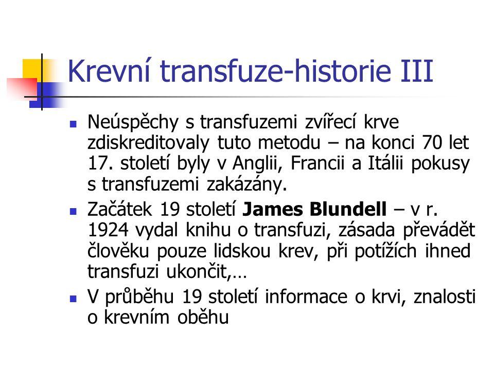 Krevní transfuze-historie III Neúspěchy s transfuzemi zvířecí krve zdiskreditovaly tuto metodu – na konci 70 let 17. století byly v Anglii, Francii a