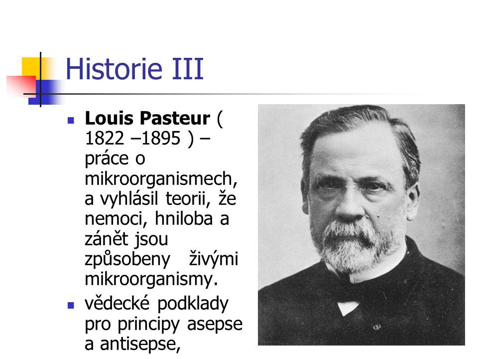 Historie IV V roce 1867 – Lister Joseph zavedl metodu antisepse aktivní hubení chroroboplodných zárodků přímo v ráně.