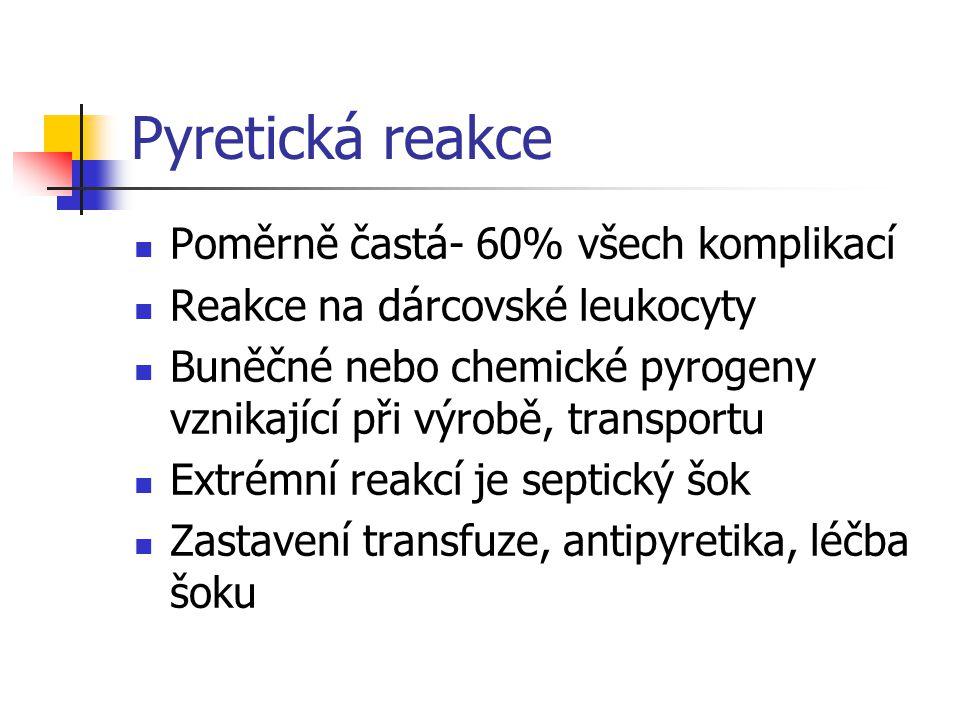Pyretická reakce Poměrně častá- 60% všech komplikací Reakce na dárcovské leukocyty Buněčné nebo chemické pyrogeny vznikající při výrobě, transportu Ex