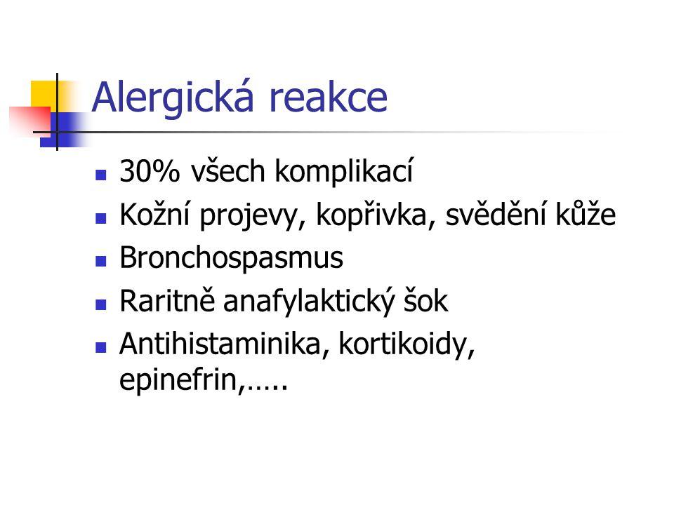 Alergická reakce 30% všech komplikací Kožní projevy, kopřivka, svědění kůže Bronchospasmus Raritně anafylaktický šok Antihistaminika, kortikoidy, epin