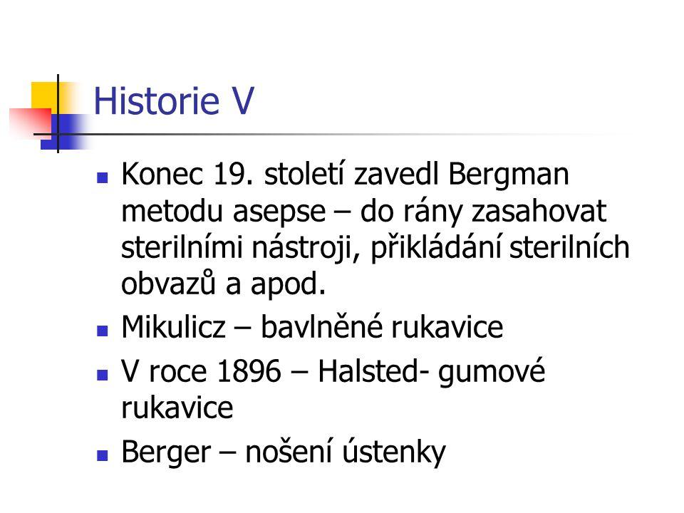 Historie V Konec 19. století zavedl Bergman metodu asepse – do rány zasahovat sterilními nástroji, přikládání sterilních obvazů a apod. Mikulicz – bav