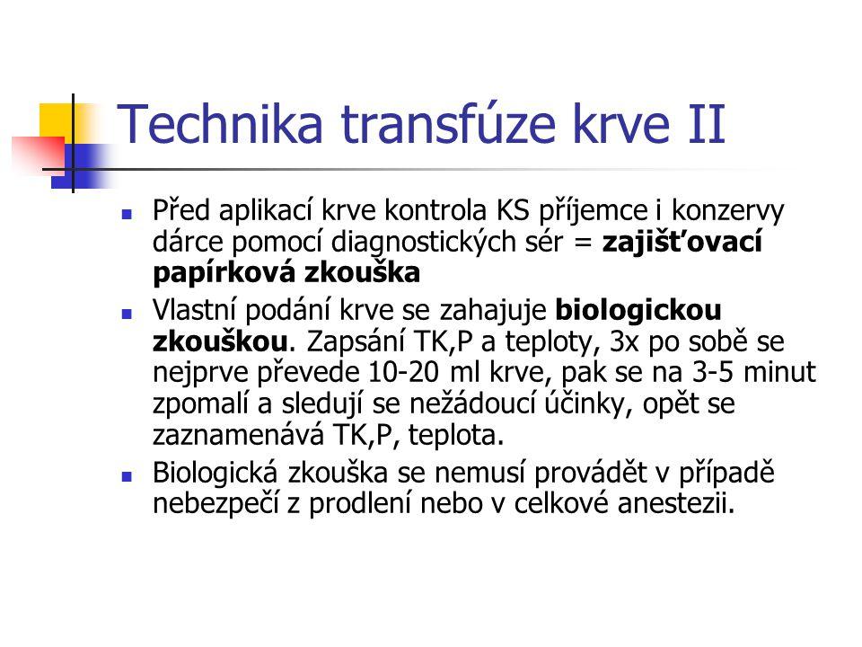 Technika transfúze krve II Před aplikací krve kontrola KS příjemce i konzervy dárce pomocí diagnostických sér = zajišťovací papírková zkouška Vlastní