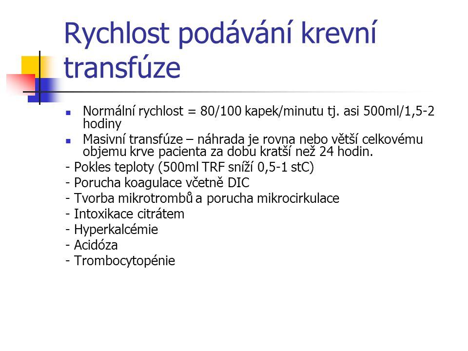 Rychlost podávání krevní transfúze Normální rychlost = 80/100 kapek/minutu tj. asi 500ml/1,5-2 hodiny Masivní transfúze – náhrada je rovna nebo větší