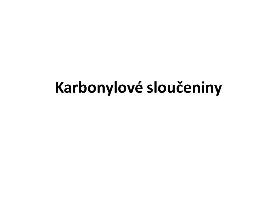 Charakteristická skupina = karbonyl Aldehydy mají charakteristickou skupinu na konci řetězce Ketony mají charakteristickou skupinu uprostřed řetězce