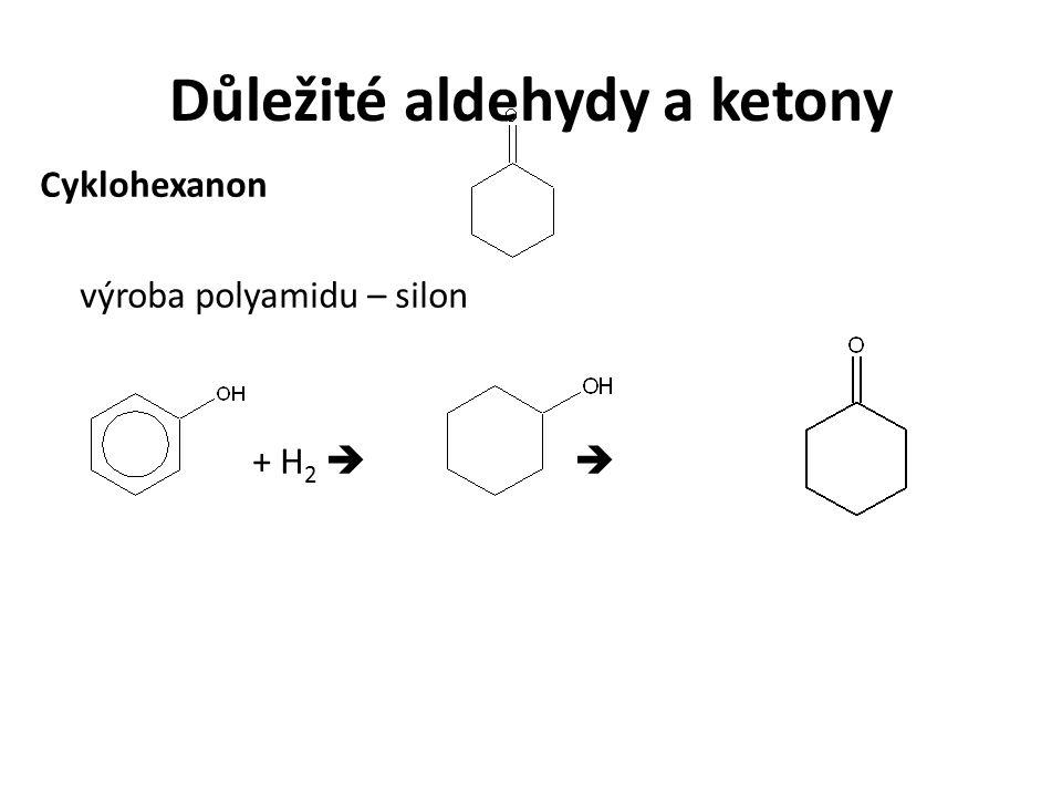 Důležité aldehydy a ketony Cyklohexanon výroba polyamidu – silon + H 2  