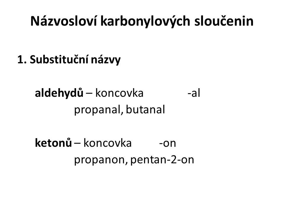 Názvosloví karbonylových sloučenin 1. Substituční názvy aldehydů – koncovka-al propanal, butanal ketonů – koncovka -on propanon, pentan-2-on