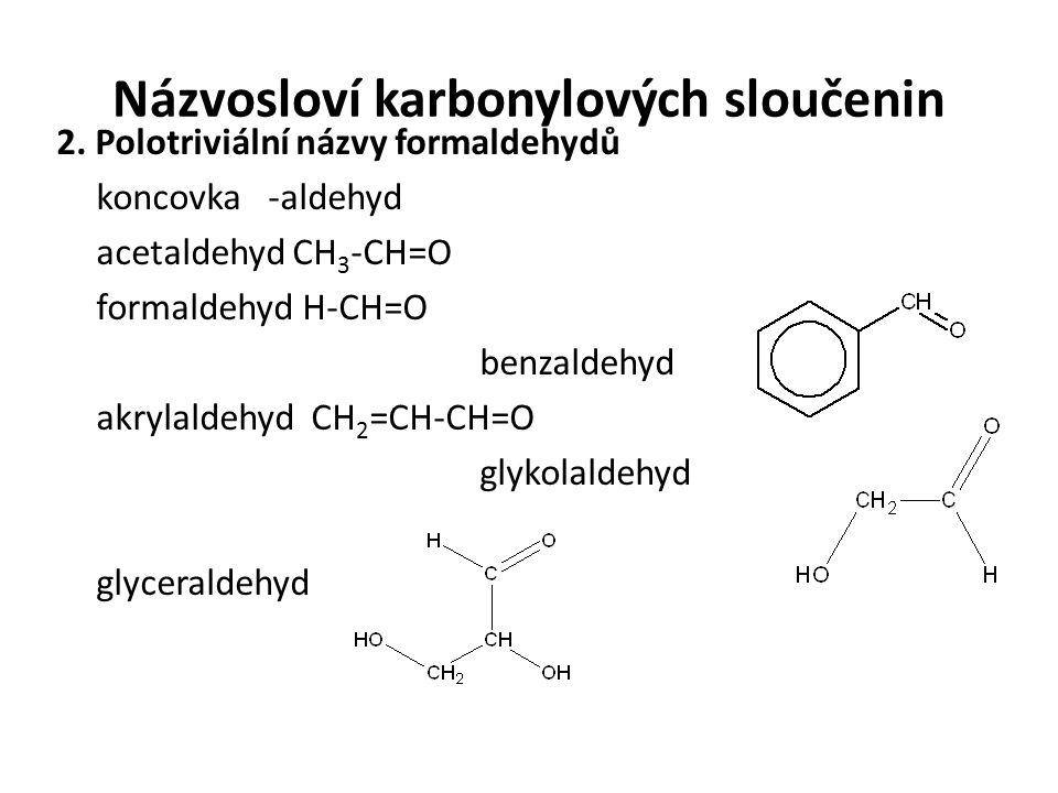 Názvosloví karbonylových sloučenin 2. Polotriviální názvy formaldehydů koncovka-aldehyd acetaldehyd CH 3 -CH=O formaldehyd H-CH=O benzaldehyd akrylald