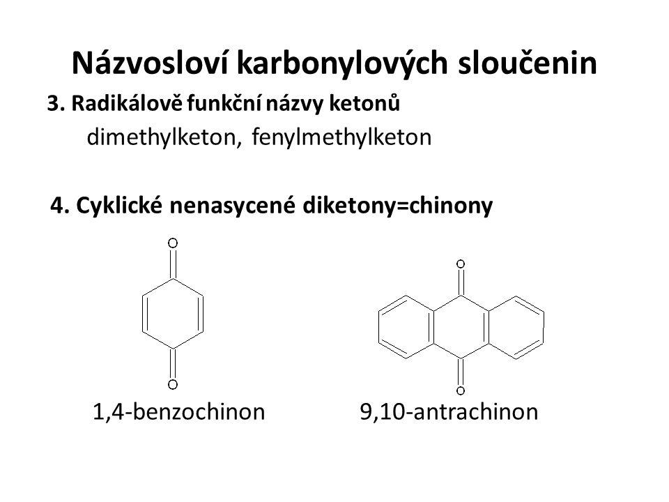 Názvosloví karbonylových sloučenin 3. Radikálově funkční názvy ketonů dimethylketon, fenylmethylketon 4. Cyklické nenasycené diketony=chinony 1,4-benz