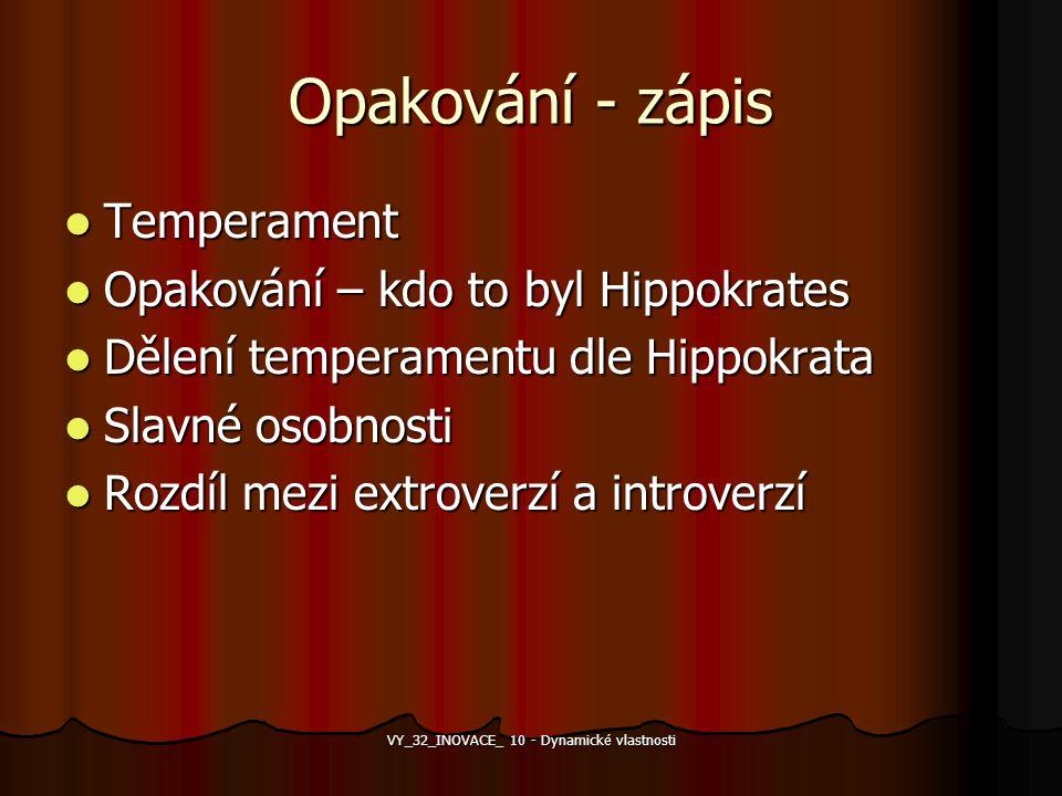 Opakování - zápis Temperament Temperament Opakování – kdo to byl Hippokrates Opakování – kdo to byl Hippokrates Dělení temperamentu dle Hippokrata Děl