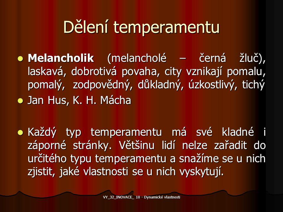 Dělení temperamentu Melancholik (melancholé – černá žluč), laskavá, dobrotivá povaha, city vznikají pomalu, pomalý, zodpovědný, důkladný, úzkostlivý,