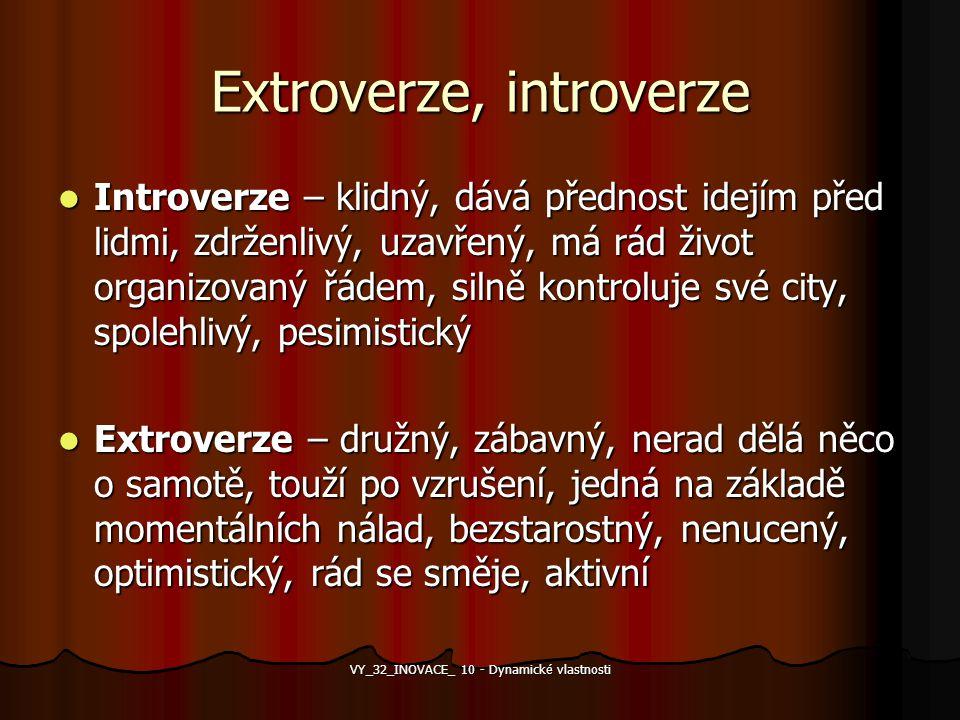 Extroverze, introverze Introverze – klidný, dává přednost idejím před lidmi, zdrženlivý, uzavřený, má rád život organizovaný řádem, silně kontroluje s