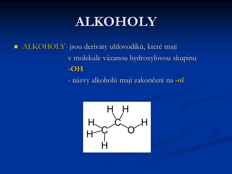 ALKOHOLY ALKOHOLY- jsou deriváty uhlovodíků, které mají ALKOHOLY- jsou deriváty uhlovodíků, které mají v molekule vázanou hydroxylovou skupinu v molek