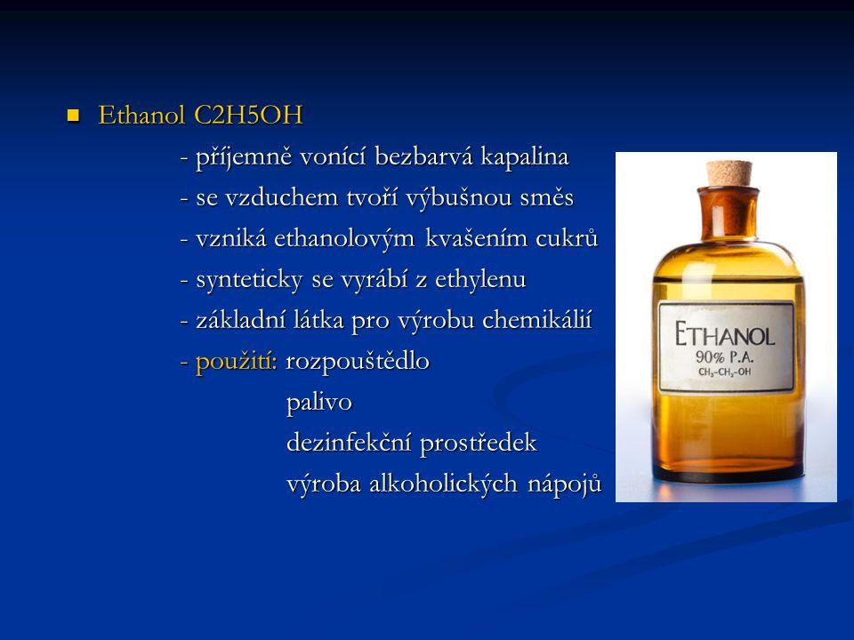 Ethanol C2H5OH Ethanol C2H5OH - příjemně vonící bezbarvá kapalina - příjemně vonící bezbarvá kapalina - se vzduchem tvoří výbušnou směs - se vzduchem