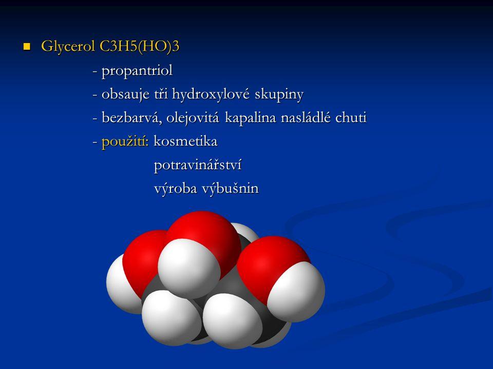 Glycerol C3H5(HO)3 Glycerol C3H5(HO)3 - propantriol - propantriol - obsauje tři hydroxylové skupiny - obsauje tři hydroxylové skupiny - bezbarvá, olej