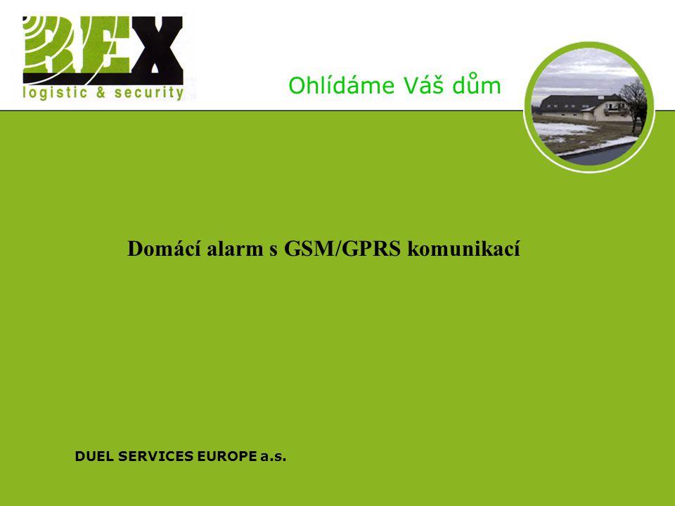 DUEL SERVICES EUROPE a.s. Ohlídáme Váš dům Domácí alarm s GSM/GPRS komunikací