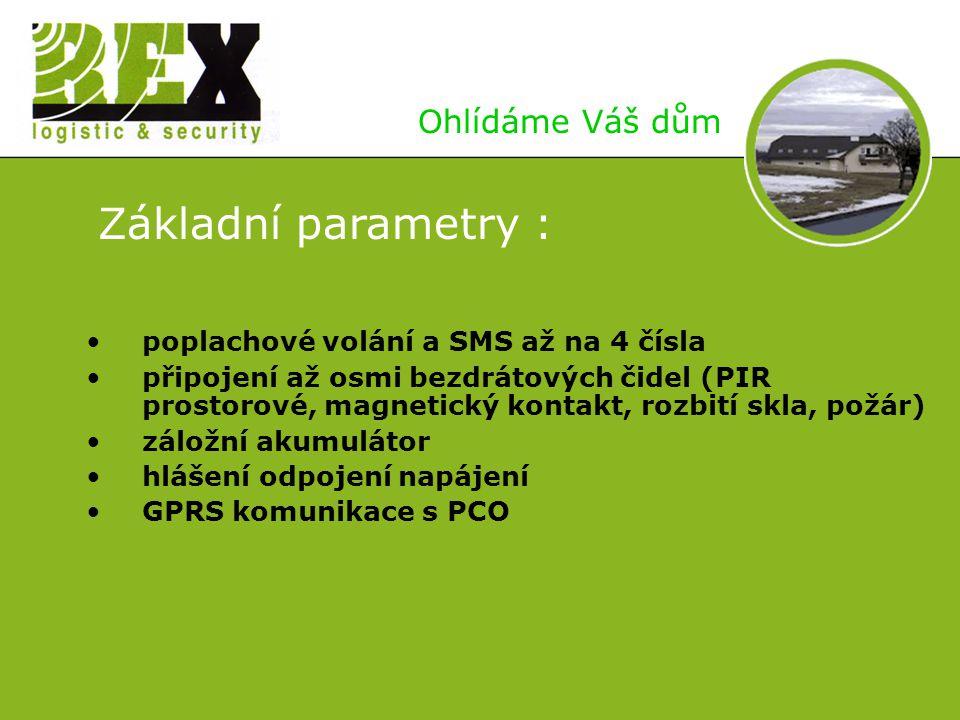 Základní parametry : poplachové volání a SMS až na 4 čísla připojení až osmi bezdrátových čidel (PIR prostorové, magnetický kontakt, rozbití skla, požár) záložní akumulátor hlášení odpojení napájení GPRS komunikace s PCO Ohlídáme Váš dům