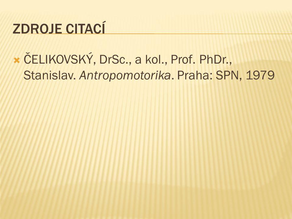 ZDROJE CITACÍ  ČELIKOVSKÝ, DrSc., a kol., Prof. PhDr., Stanislav. Antropomotorika. Praha: SPN, 1979
