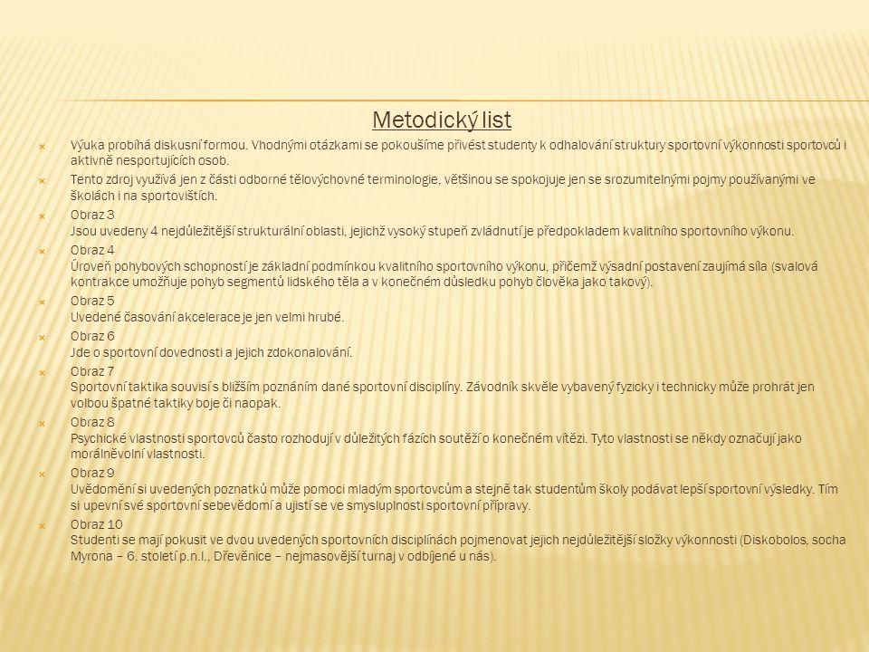 Metodický list  Výuka probíhá diskusní formou. Vhodnými otázkami se pokoušíme přivést studenty k odhalování struktury sportovní výkonnosti sportovců