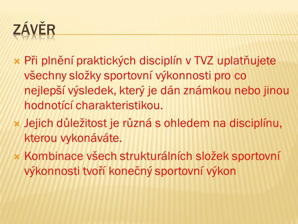  Při plnění praktických disciplín v TVZ uplatňujete všechny složky sportovní výkonnosti pro co nejlepší výsledek, který je dán známkou nebo jinou hodnotící charakteristikou.