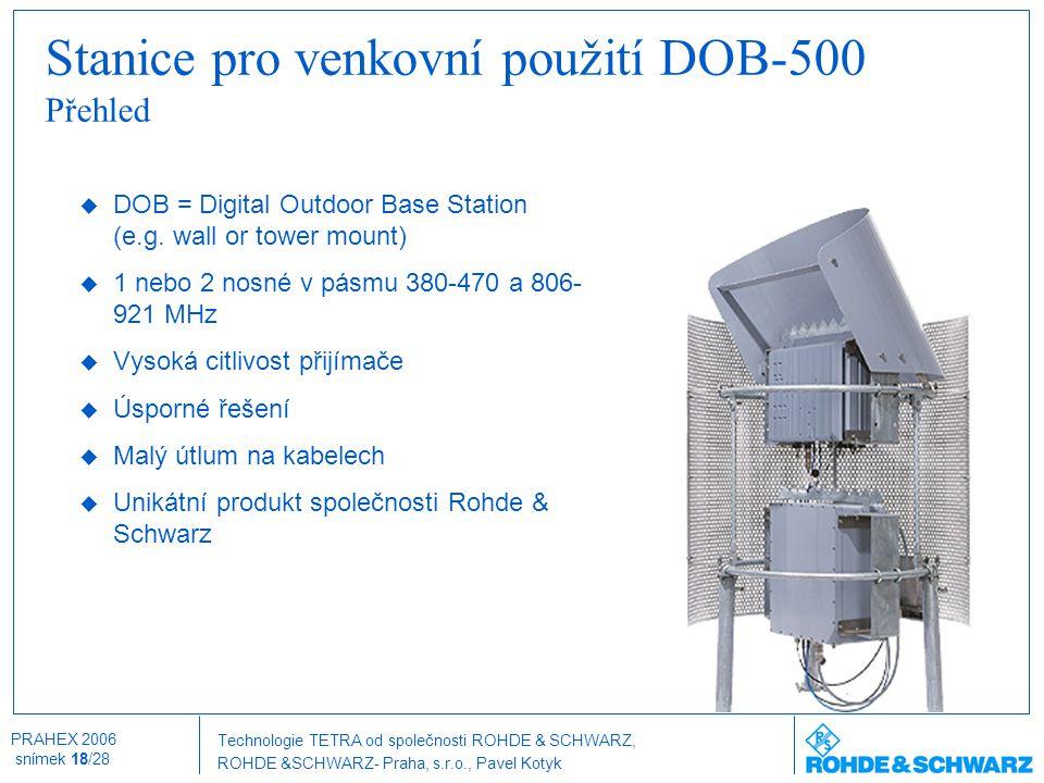 Technologie TETRA od společnosti ROHDE & SCHWARZ, ROHDE &SCHWARZ- Praha, s.r.o., Pavel Kotyk PRAHEX 2006 snímek 18/28  DOB = Digital Outdoor Base Sta