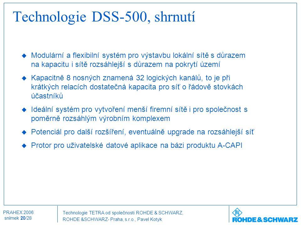 Technologie TETRA od společnosti ROHDE & SCHWARZ, ROHDE &SCHWARZ- Praha, s.r.o., Pavel Kotyk PRAHEX 2006 snímek 20/28 Technologie DSS-500, shrnutí  M