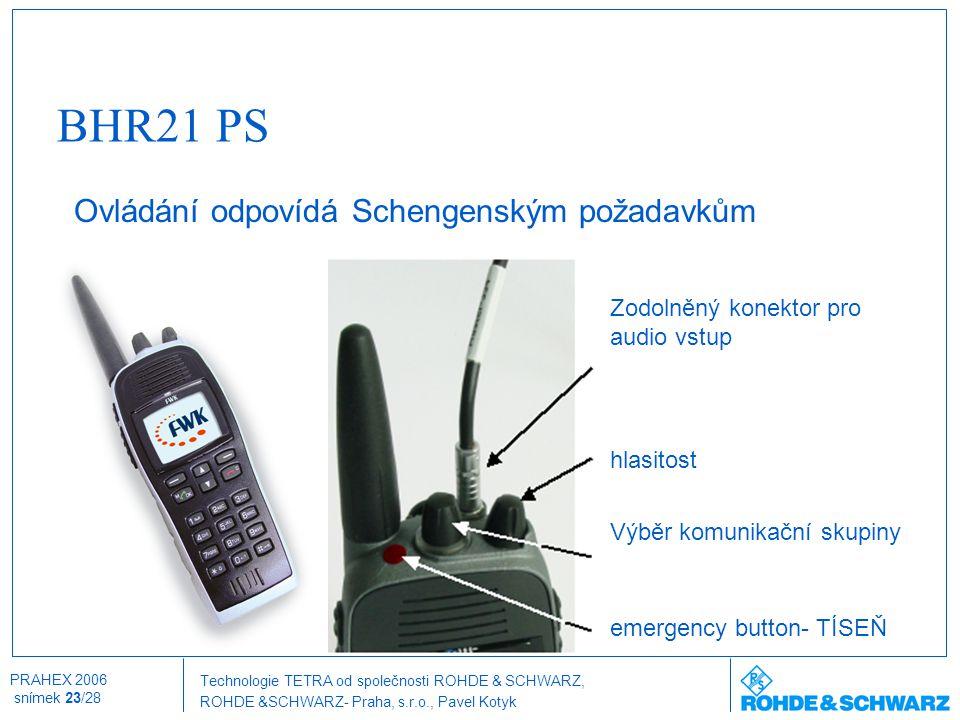 Technologie TETRA od společnosti ROHDE & SCHWARZ, ROHDE &SCHWARZ- Praha, s.r.o., Pavel Kotyk PRAHEX 2006 snímek 23/28 Ovládání odpovídá Schengenským p