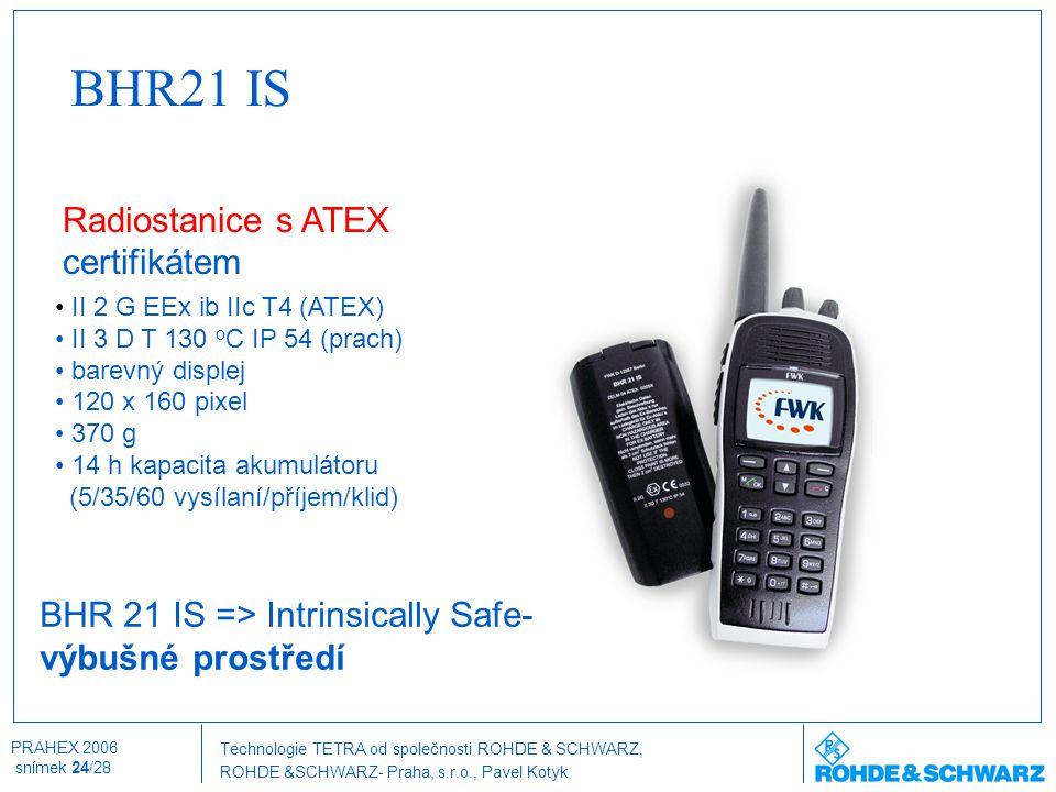 Technologie TETRA od společnosti ROHDE & SCHWARZ, ROHDE &SCHWARZ- Praha, s.r.o., Pavel Kotyk PRAHEX 2006 snímek 24/28 II 2 G EEx ib IIc T4 (ATEX) II 3
