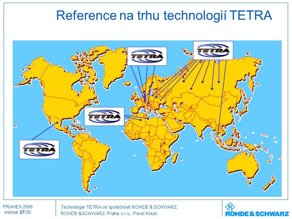 Technologie TETRA od společnosti ROHDE & SCHWARZ, ROHDE &SCHWARZ- Praha, s.r.o., Pavel Kotyk PRAHEX 2006 snímek 27/28 Reference na trhu technologií TE