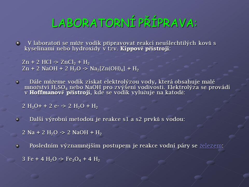 PRŮMYSLOVÁ VÝROBA: Pr ů myslov ě se m ůž e vodík stejn ě jako v laborato ř i vyráb ě t n ě kolika r ů znými metodami.