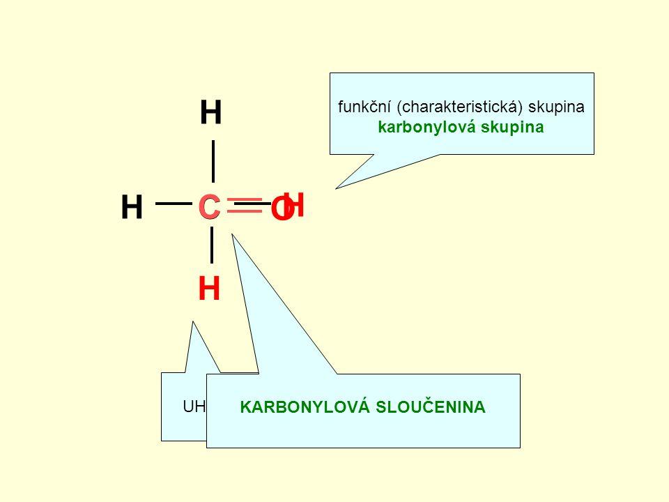 H H H H UHLOVODÍK funkční (charakteristická) skupina karbonylová skupina KARBONYLOVÁ SLOUČENINA C C O