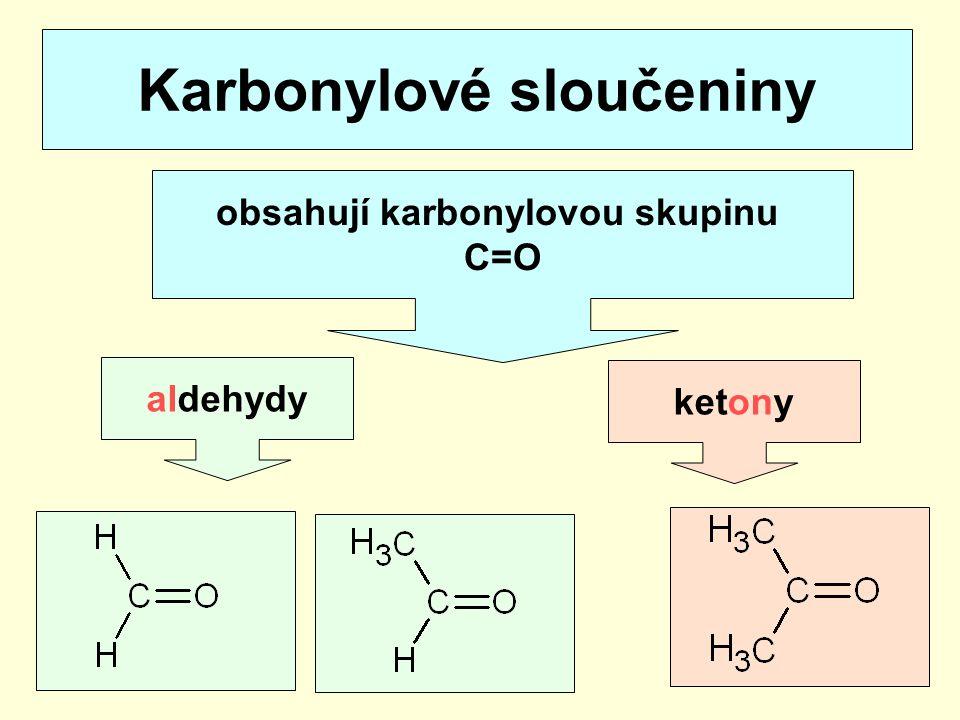Karbonylové sloučeniny obsahují karbonylovou skupinu C=O aldehydy ketony