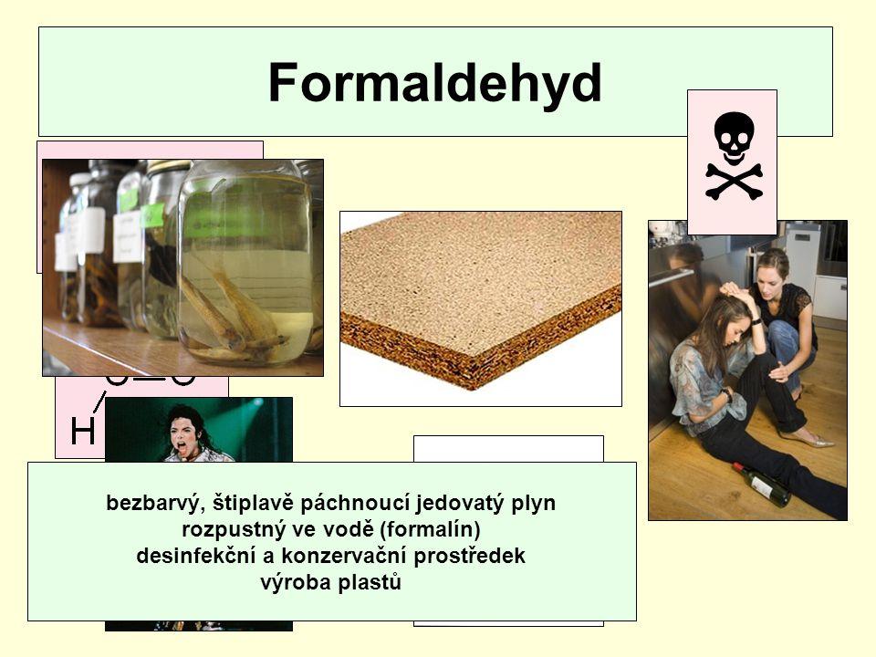 Formaldehyd methanal H 2 CO  bezbarvý, štiplavě páchnoucí jedovatý plyn rozpustný ve vodě (formalín) desinfekční a konzervační prostředek výroba plas