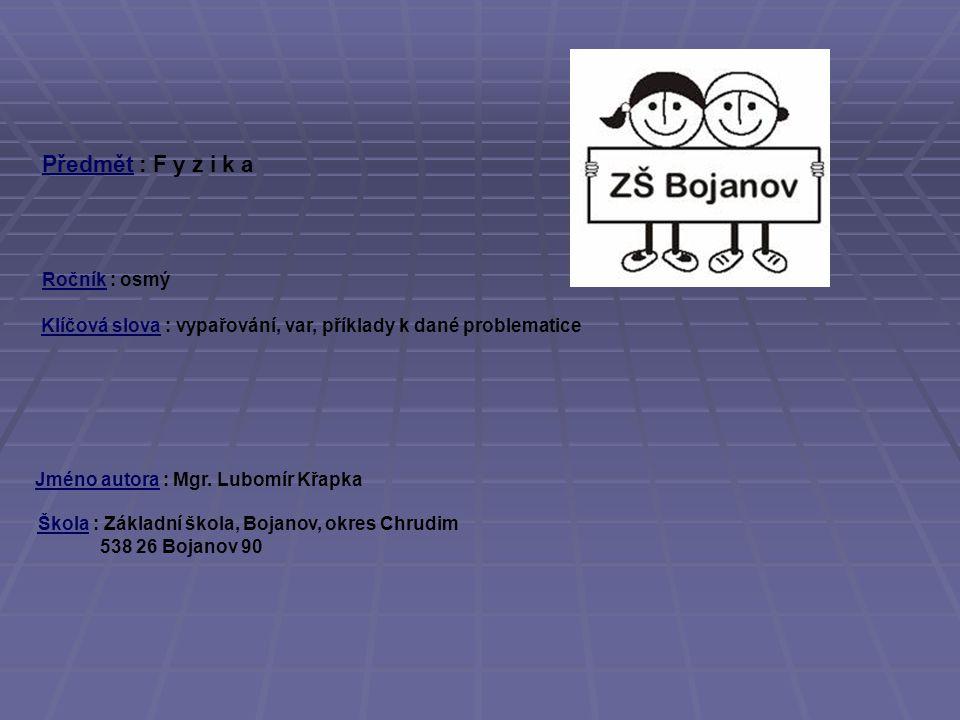 V ý u k o v ý m a t e r i á l zpracovaný v rámci projektu Ověření ve výuce: Třída: Datum: Šablona: Sa da: Ověření ve výuce: Třída: Datum: Pořadové číslo projektu: Šablona: Sada: Ověření ve výuce: Třída:Datum: Pořadové číslo projektu: VIII.A CZ.1.07/ 1.4.00 / 21.1105 EU III / 2 2.12.11 ČP – F 8, 03 F I Z I K A INVESTICE DO ROZVOJE VZDĚLÁNÍ