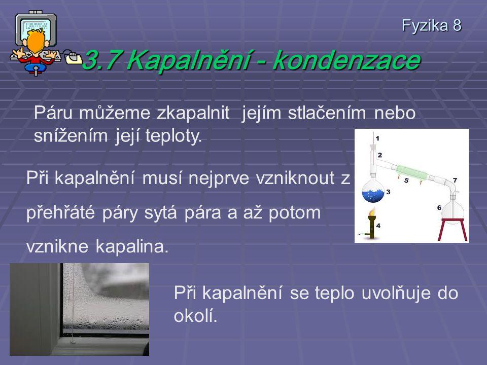Fyzika 8 3.7 Kapalnění - kondenzace Páru můžeme zkapalnit jejím stlačením nebo snížením její teploty.