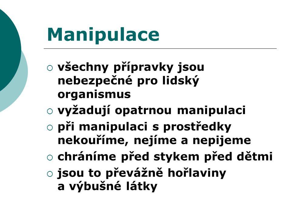 Manipulace  všechny přípravky jsou nebezpečné pro lidský organismus  vyžadují opatrnou manipulaci  při manipulaci s prostředky nekouříme, nejíme a nepijeme  chráníme před stykem před dětmi  jsou to převážně hořlaviny a výbušné látky