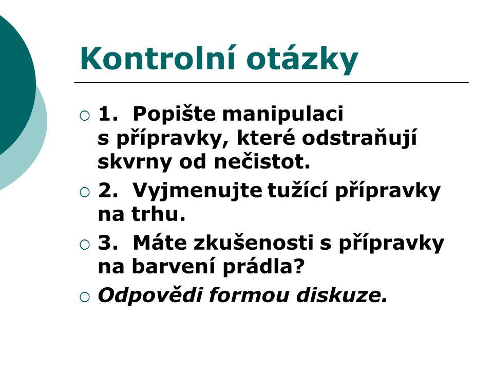 Kontrolní otázky  1. Popište manipulaci s přípravky, které odstraňují skvrny od nečistot.