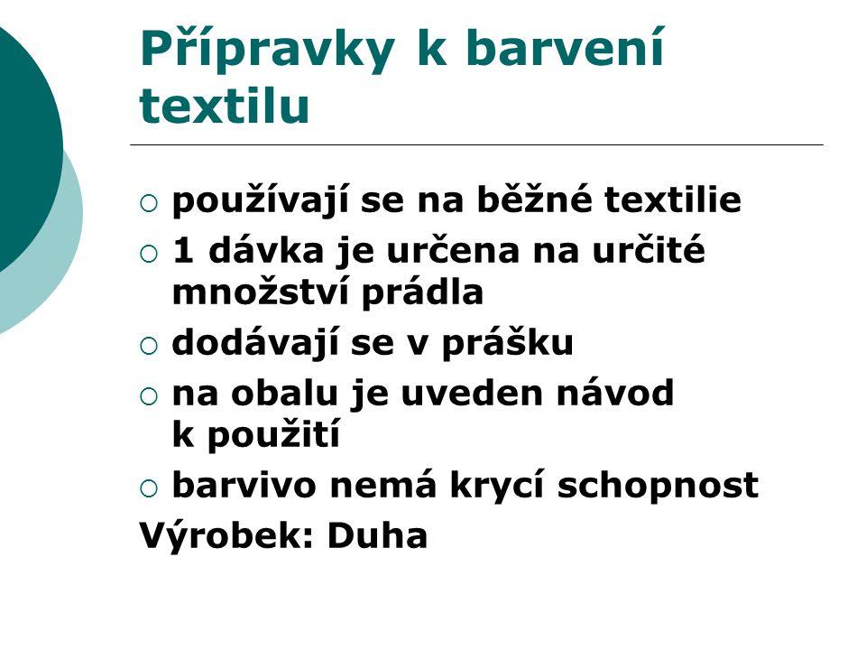 Přípravky k barvení textilu  používají se na běžné textilie  1 dávka je určena na určité množství prádla  dodávají se v prášku  na obalu je uveden návod k použití  barvivo nemá krycí schopnost Výrobek: Duha
