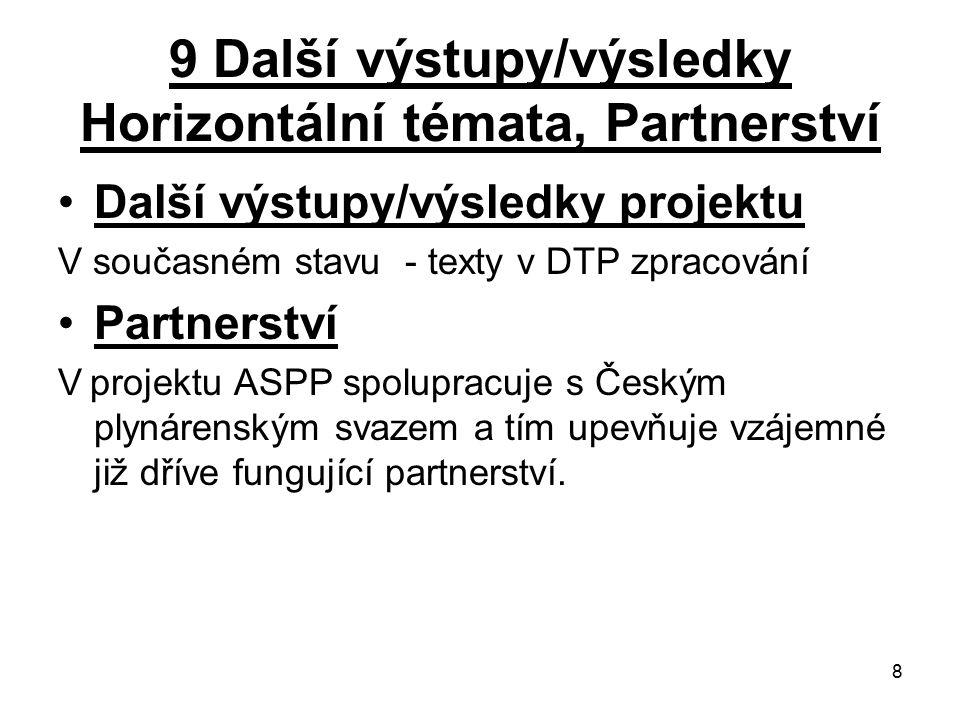 8 9 Další výstupy/výsledky Horizontální témata, Partnerství Další výstupy/výsledky projektu V současném stavu - texty v DTP zpracování Partnerství V projektu ASPP spolupracuje s Českým plynárenským svazem a tím upevňuje vzájemné již dříve fungující partnerství.