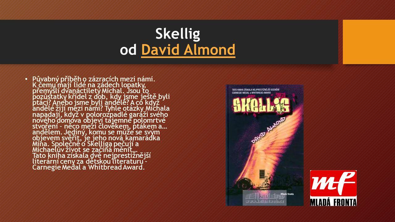 Skellig od David AlmondDavid Almond Půvabný příběh o zázracích mezi námi.