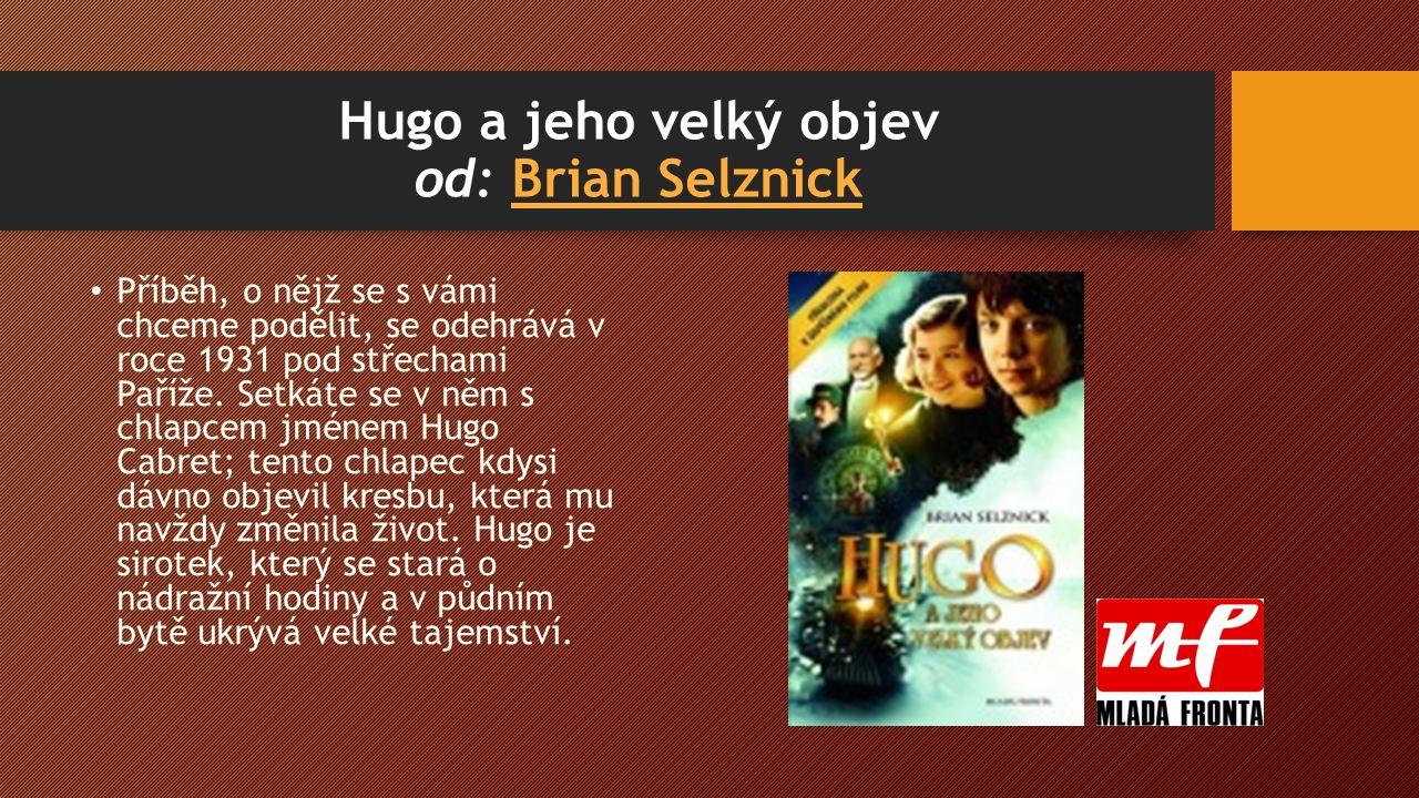 Hugo a jeho velký objev od: Brian SelznickBrian Selznick Příběh, o nějž se s vámi chceme podělit, se odehrává v roce 1931 pod střechami Paříže.